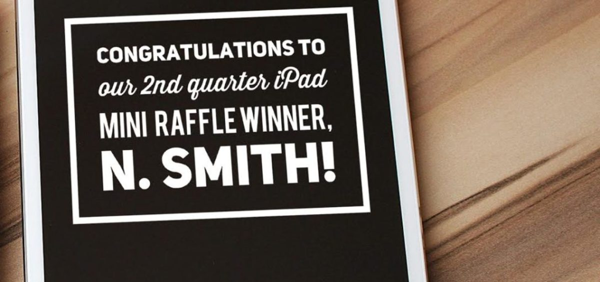 Congratulations to our 2nd quarter iPad Mini Raffle Winner, S. Smith!