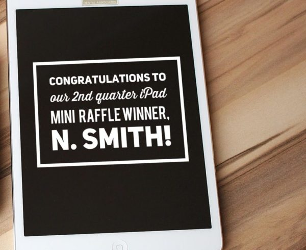 Congratulations to our 2nd quarter iPad Mini Raffle Winner, S. Smith!